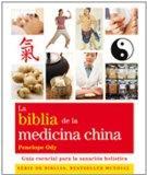 La biblia de la medicina china. Guia esencial para la sanacion holistica (Spanish Edition)
