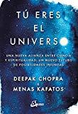 Tú eres el universo : una nueva alianza entre ciencia y espiritualidad, un nuevo futuro de p...