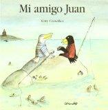 Mi Amigo Juan = My Friend Juan (Spanish Edition)
