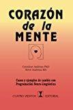 Corazón de la Mente: Casos y ejemplos de cambio con Programación Neurolinguística (Spanish E...