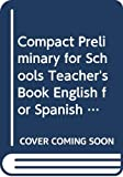 Compact Preliminary for Schools Teacher's Book English for Spanish Speakers (Complete)