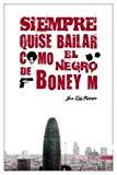 Siempre Quise Bailar Como El Negro de Boney M. (Ineditanegra) (Spanish Edition)