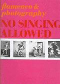 No Singing Allowed: Flamenco & Photography