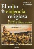 El mito de la violencia religiosa : Ideologa secular y races del conflicto moderno (Spanish)