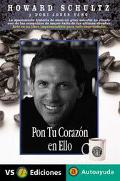 Pon Tu Corazon En Ello / Pour Your Heart into it How Starbucks Built a Company One Cup at a ...