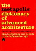 Metapolis Dictionary of Advanced Architecture City, Technology and Society in the Informatio...