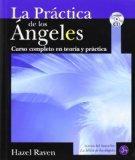 La Practica De Los ngeles / The Practice Of Angels: Curso Completo En Teora Y Prctica (Spani...