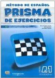 Prisma De Ejercicios A1 Comienza/ Prisma Excercice Book A1 Begins: Metodo De Espanol Para Ex...