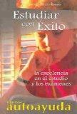 Estudiar con exito/Studying successfully: La excelencia en el estudio y los examenes/The exc...