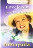 Envejecer / Aging: Un Valor En Alza/ A Rising Value (Autoayuda / Self Help) (Spanish Edition)