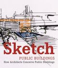Sketch Public Buildings: How Architects Conceive Public Buildings