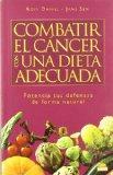 Combatir el cancer con una dieta adecuada/Fight cancer with an adequate diet: Potencia tus d...