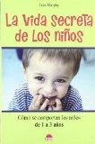 La vida secreta de los ninos/ The Secret Lives of Toddlers: Como Se Comportan Los Ninos De 1...