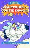 Como construir un cohete espacial/ How to Build a Rocket (El Juego De La Ciencia/ the Game o...