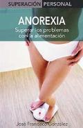 Anorexia Superar Los Problemas Con LA Alimentacion / Overcome the Problems with Nutrition
