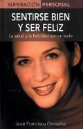 Sentirse Bien Y Ser Feliz / Be Healthy, Be Happy La Salud Y La Felicidad Son Un Todo / Healt...