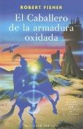 Caballero De La Armadura Oxidada / the Knight in Rusty Armor