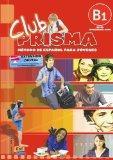 Club Prisma. Metodo de espanol para jovenes / Prisma Club. Spanish Youth method: Nivel B1 In...