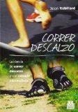 Correr descalzo. La ciencia de correr descalzo y con calzado minimalista (Spanish Edition)