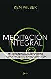 Meditación integral: Mindfulness para despertar y estar presentes en nuestra vida (Spanish E...
