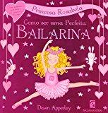 Princesa Rosabela. Como Ser Uma Perfeita Bailarina (Em Portuguese do Brasil)