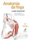 Anatomia da Yoga: Guia Ilustrado de Posturas, Movimentos e Tecnicas de Respiraao