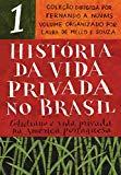 Historia da vida privada no Brasil - vol. 1. Cotidiano e vida privada na America portuguesa ...