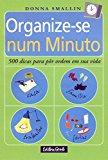 Organize-se num minuto: 500 Dicas para por ordem em sua vida