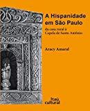 A Hispanidade em São Paulo. Da Casa Rural à Capela de Santo Antônio (Em Portuguese do Brasil)