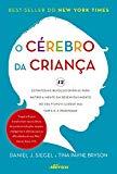 Cerebro da Crianca, O: 12 Estrategias Revolucionarias Para Nutrir a Mente em Desenvolvimento...