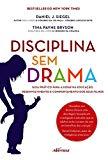 Disciplina sem Drama. Guia Prático Para Ajudar na Educação, Desenvolvimento e Comportamento ...