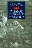 O diabo e a Terra de Santa Cruz: Feiticaria e religiosidade popular no Brasil colonial (Port...