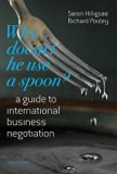 Why Doesn't He Use a Spoon?: A Guide to International Business Negotiation