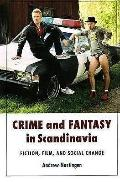 Crime and Fantasy in Scandinavia: Fiction, Film and Social Change