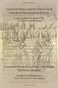 Guaman Poma and His Illustrated Chronicle from Colonial Peru From a Century of Scholarship t...