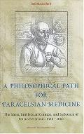Philosophical Path for Paracelsian Medicine The Ideas, Intellectual Context, and Influence o...
