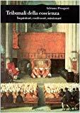 Tribunali della coscienza: Inquisitori, confessori, missionari (Biblioteca di cultura storic...