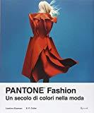 Pantone Fashion. Un secolo di colori della moda (Italian Edition)
