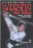 La spada dello Shaolin del Nord. Forme, tecniche e applicazioni