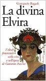 La divina Elvira: L'ideale femminile nella vita e nell'opera di Giacomo Puccini (Gli specchi...