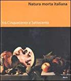La Natura Morta Italiana Da Caravaggio Al Settecento