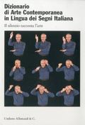 Dictionary of Contemporary Art in Italian Sign Language : Silence Speaks about Art