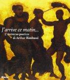 J'arrive ce matin--: L'universo poetico di Arthur Rimbaud (Italian Edition)