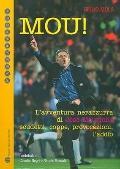 Mou!: L'avventura nerazzurra di Jose Mourinho. Scudetti, coppe, provocazioni, l'addio (PASSA...
