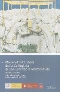 Museo darte sacra della Collegiata di San Lorenzo a Montevarchi: Guida alla visita del museo...