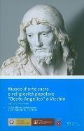 Museo darte sacra e religiosita popolare Beato Angelico a Vicchio: Guida alla visita del mus...