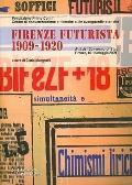 Firenze Futurista (1909-1920) : Atti del Convegno di Studi. Firenze, 15-16 Maggio 2009