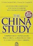 The China study. Lo studio pi completo sull'alimentazione mai condotto finora