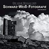 Die hohe Schule der Schwarz-Weiß-Fotografie