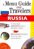 Russia A Menu Guide for Travelers An Indispensable Gastronomic Dictionary, Phrasebook, And G...